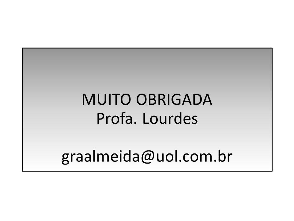MUITO OBRIGADA Profa. Lourdes graalmeida@uol.com.br