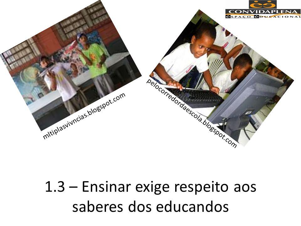 1.3 – Ensinar exige respeito aos saberes dos educandos