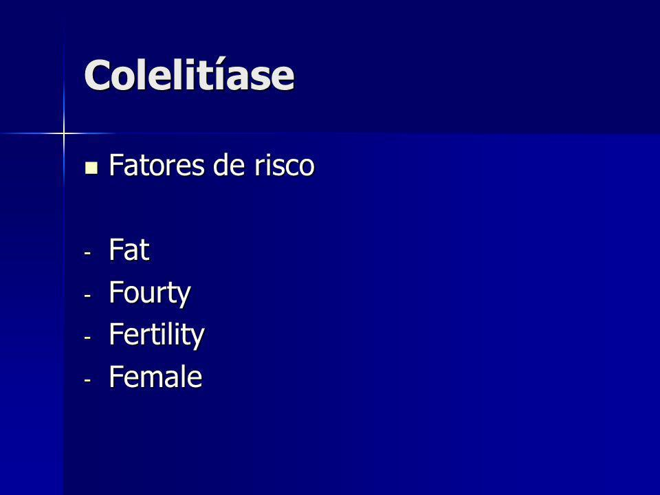 Colelitíase Fatores de risco Fat Fourty Fertility Female