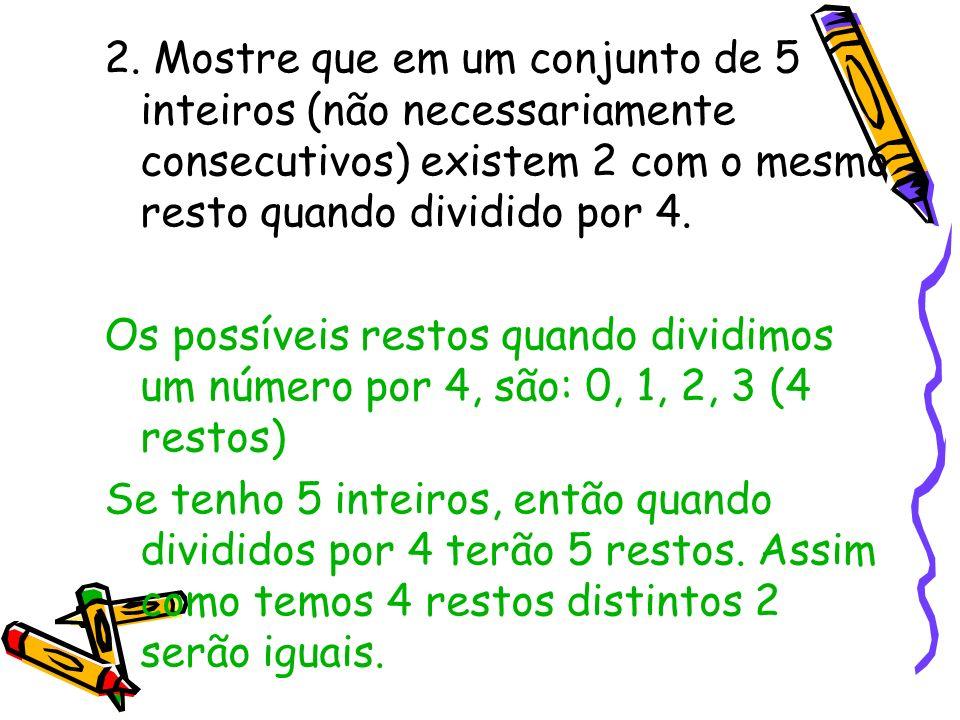 2. Mostre que em um conjunto de 5 inteiros (não necessariamente consecutivos) existem 2 com o mesmo resto quando dividido por 4.