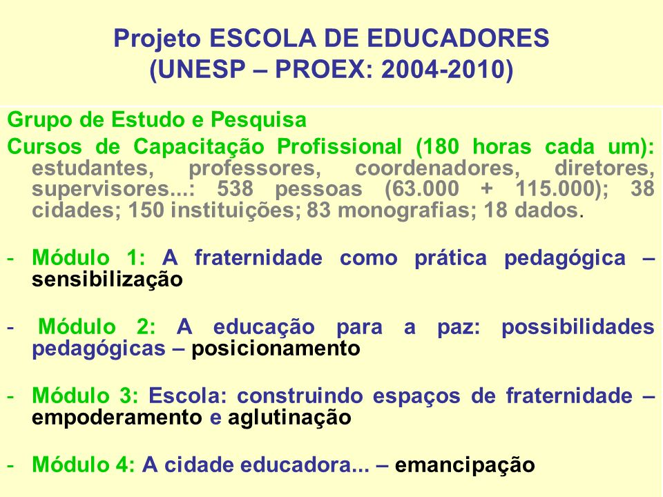 Projeto ESCOLA DE EDUCADORES (UNESP – PROEX: 2004-2010)