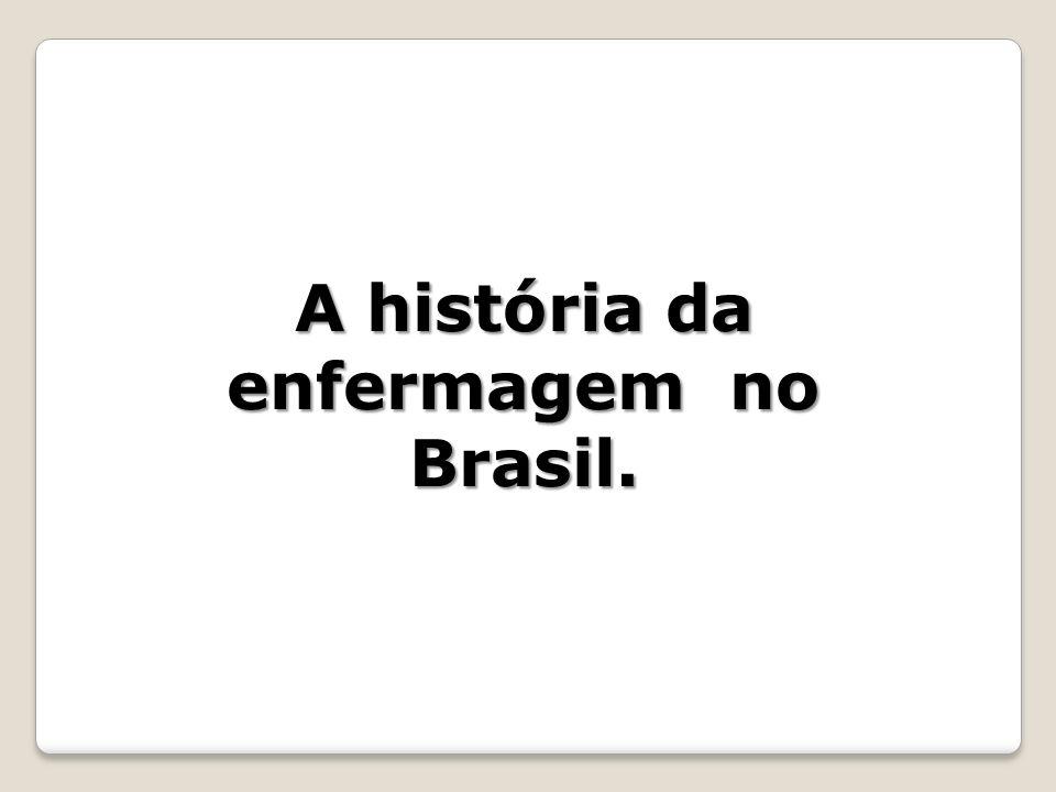 A história da enfermagem no Brasil.