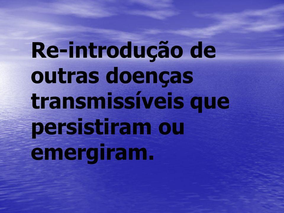 Re-introdução de outras doenças transmissíveis que persistiram ou emergiram.