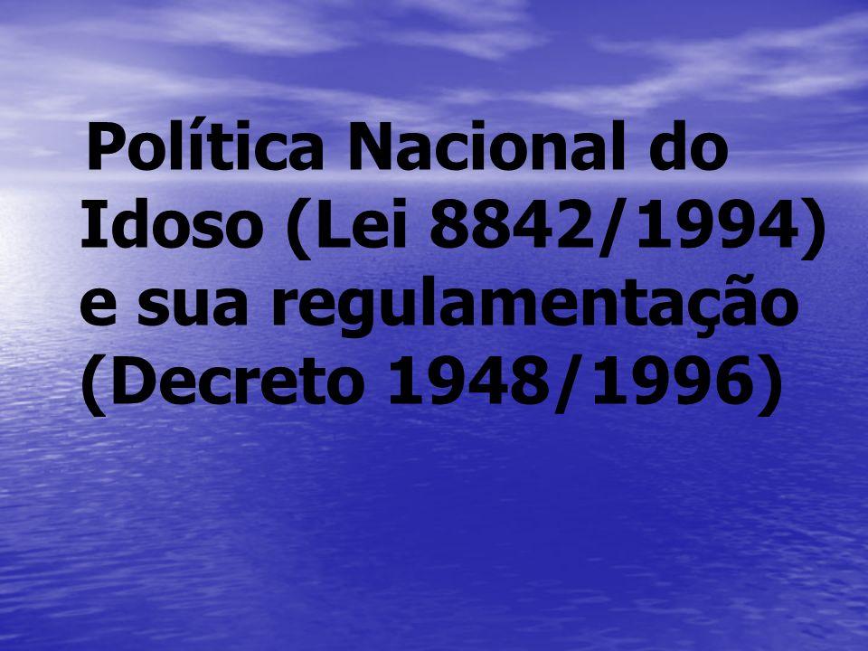 Política Nacional do Idoso (Lei 8842/1994) e sua regulamentação (Decreto 1948/1996)