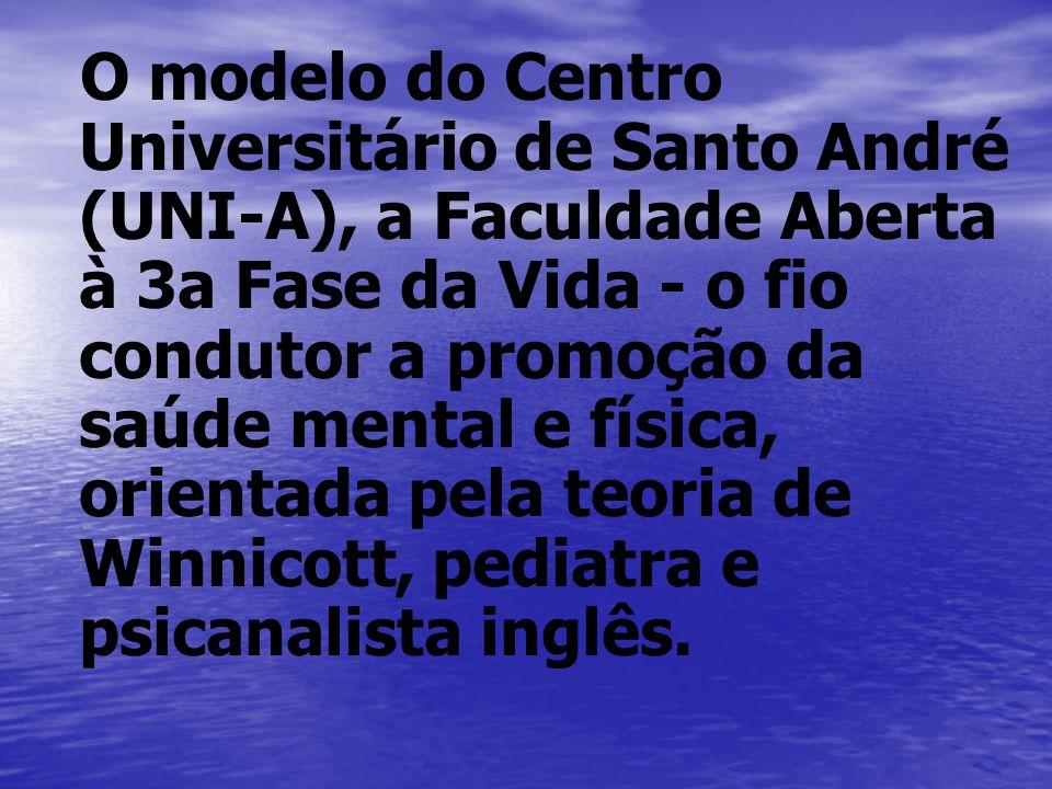 O modelo do Centro Universitário de Santo André (UNI-A), a Faculdade Aberta à 3a Fase da Vida - o fio condutor a promoção da saúde mental e física, orientada pela teoria de Winnicott, pediatra e psicanalista inglês.