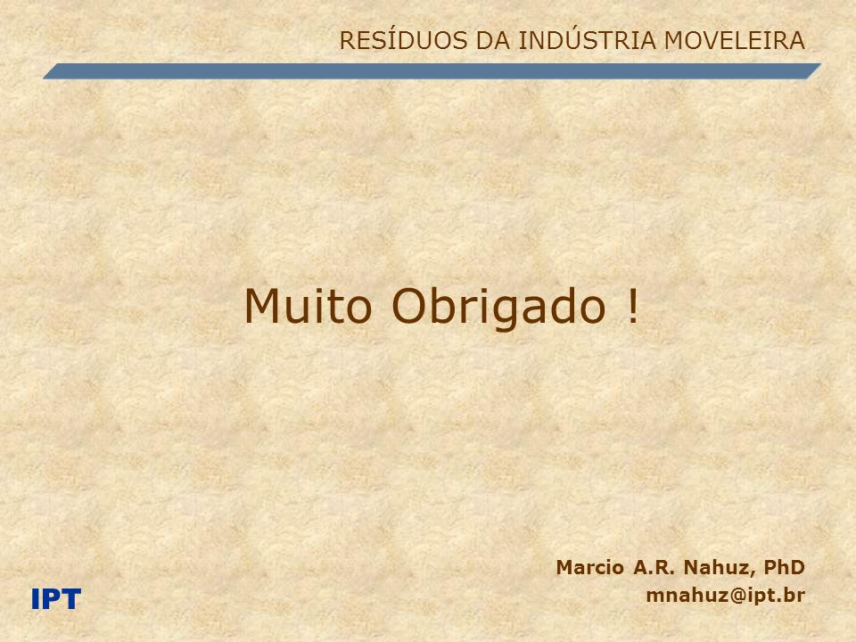 Muito Obrigado ! IPT RESÍDUOS DA INDÚSTRIA MOVELEIRA