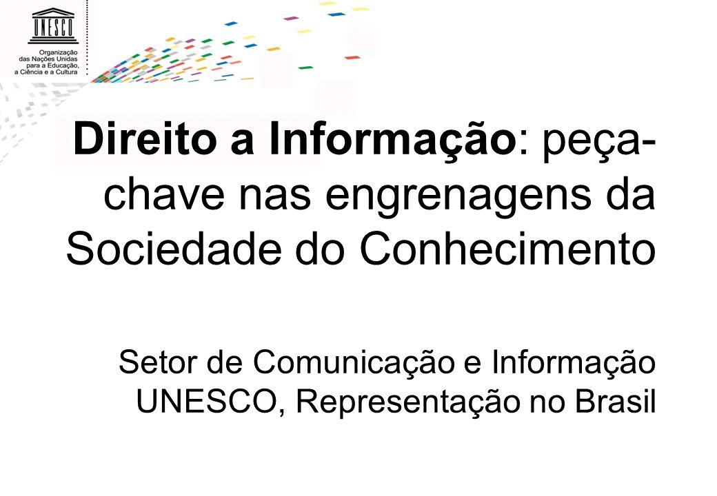 Direito a Informação: peça-chave nas engrenagens da Sociedade do Conhecimento Setor de Comunicação e Informação UNESCO, Representação no Brasil