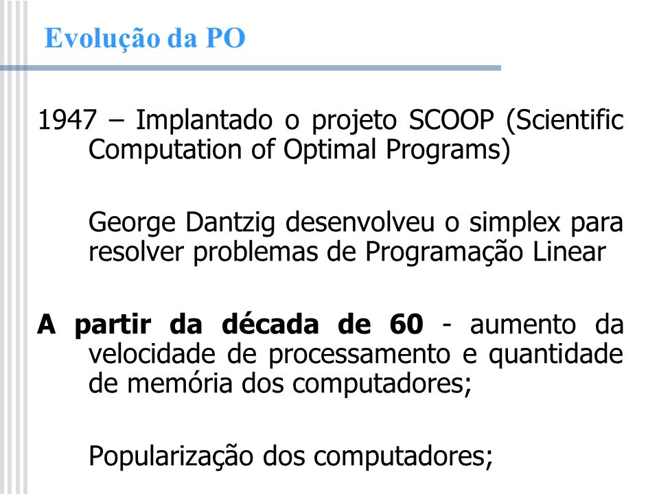 Evolução da PO 1947 – Implantado o projeto SCOOP (Scientific Computation of Optimal Programs)