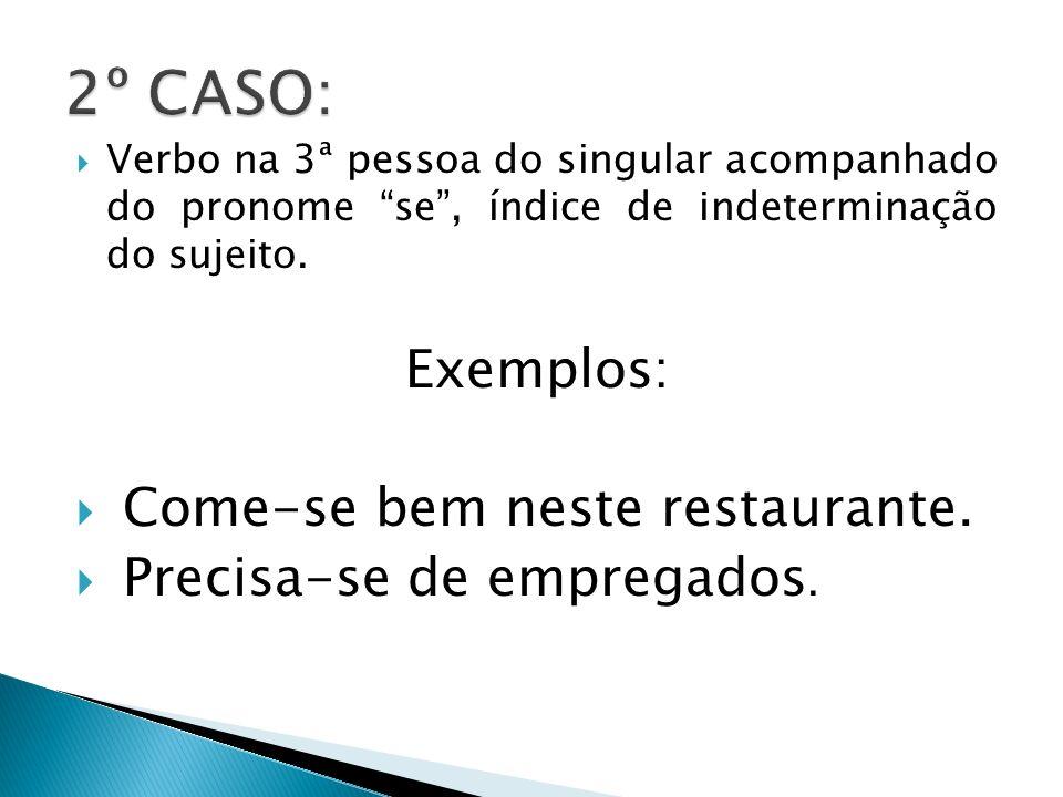 2º CASO: Exemplos: Come-se bem neste restaurante.