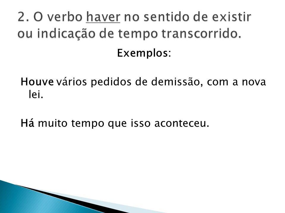 2. O verbo haver no sentido de existir ou indicação de tempo transcorrido.