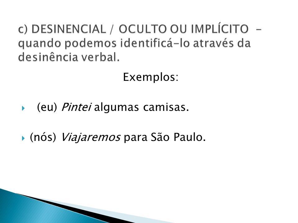 c) DESINENCIAL / OCULTO OU IMPLÍCITO - quando podemos identificá-lo através da desinência verbal.