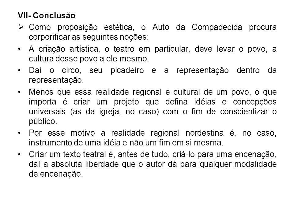 VII- Conclusão Como proposição estética, o Auto da Compadecida procura corporificar as seguintes noções: