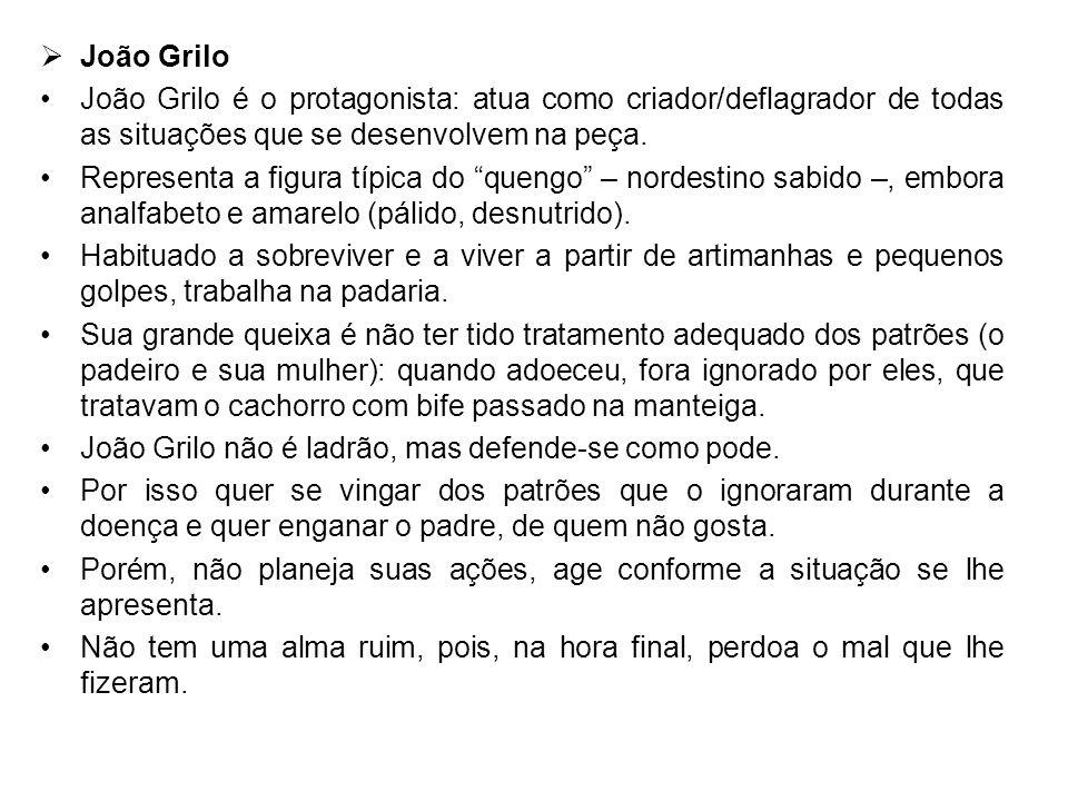 João Grilo João Grilo é o protagonista: atua como criador/deflagrador de todas as situações que se desenvolvem na peça.