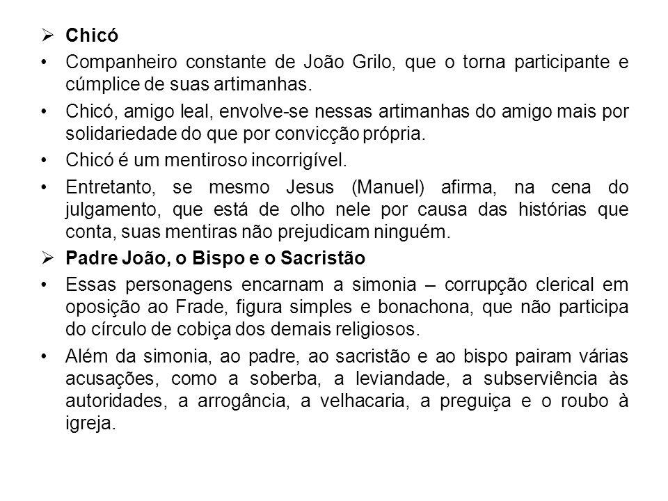 Chicó Companheiro constante de João Grilo, que o torna participante e cúmplice de suas artimanhas.