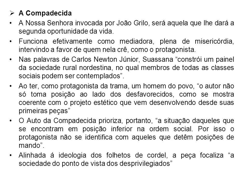 A Compadecida A Nossa Senhora invocada por João Grilo, será aquela que lhe dará a segunda oportunidade da vida.