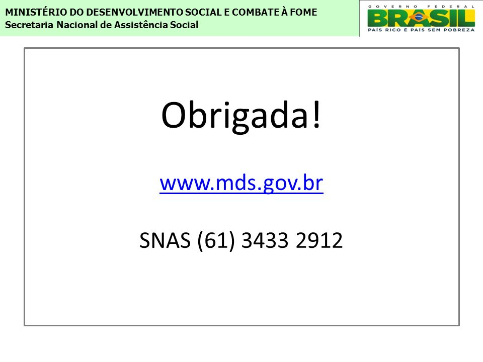 Obrigada! www.mds.gov.br SNAS (61) 3433 2912
