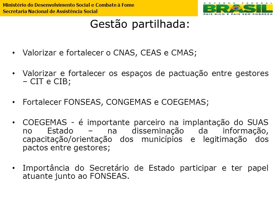 Gestão partilhada: Valorizar e fortalecer o CNAS, CEAS e CMAS;