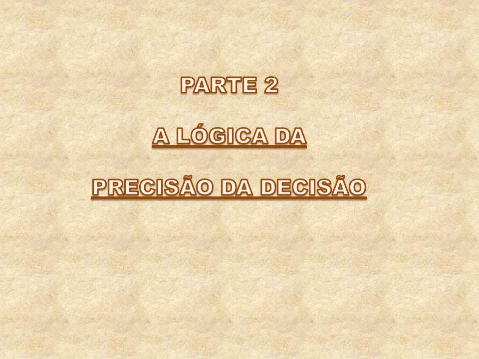 PARTE 2 A LÓGICA DA PRECISÃO DA DECISÃO