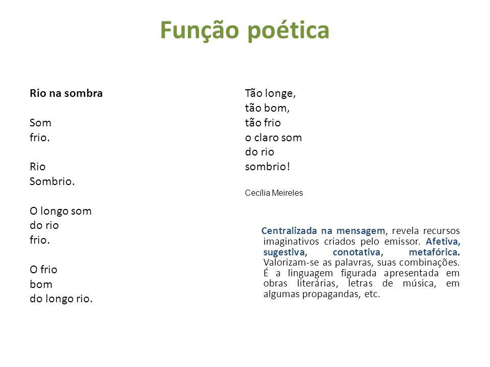 Função poética Rio na sombra Tão longe, tão bom, Som tão frio frio.