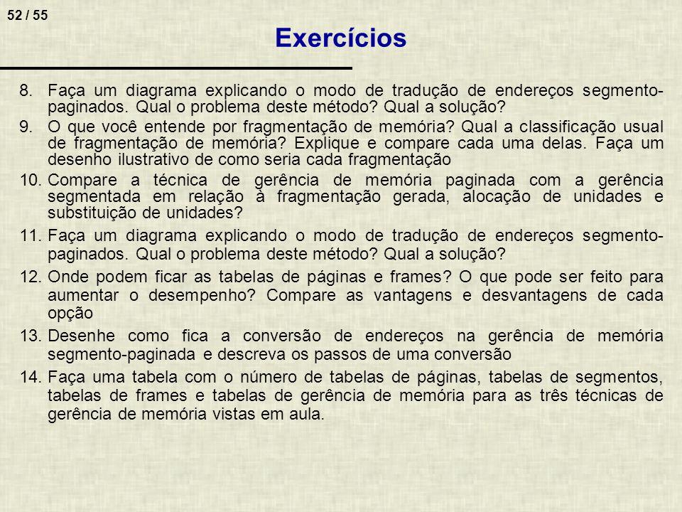 Exercícios Faça um diagrama explicando o modo de tradução de endereços segmento-paginados. Qual o problema deste método Qual a solução