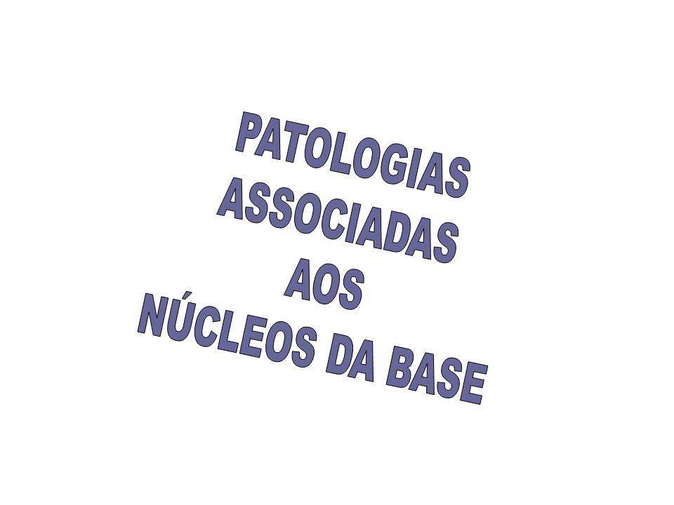 PATOLOGIAS ASSOCIADAS AOS NÚCLEOS DA BASE