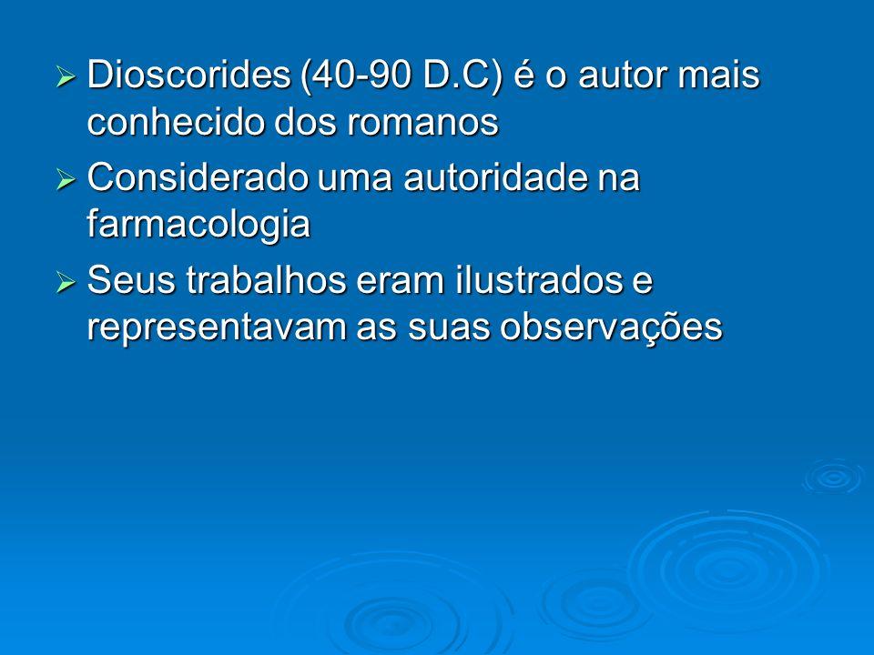 Dioscorides (40-90 D.C) é o autor mais conhecido dos romanos