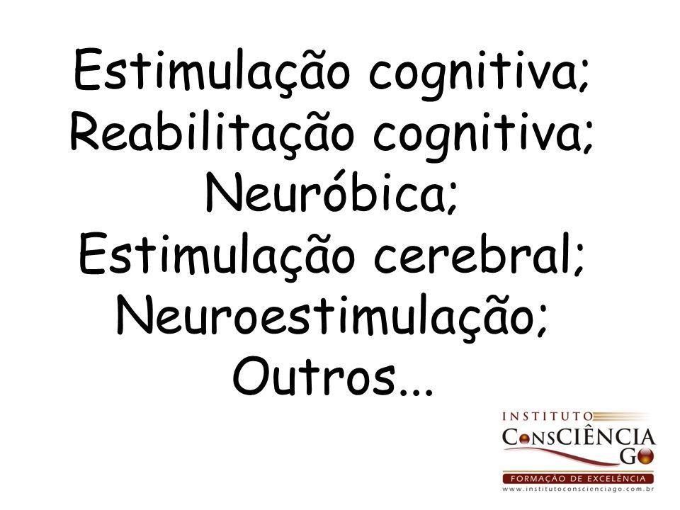 Estimulação cognitiva; Reabilitação cognitiva; Neuróbica; Estimulação cerebral; Neuroestimulação; Outros...