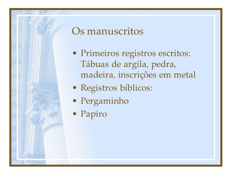Os manuscritosPrimeiros registros escritos: Tábuas de argila, pedra, madeira, inscrições em metal. Registros bíblicos: