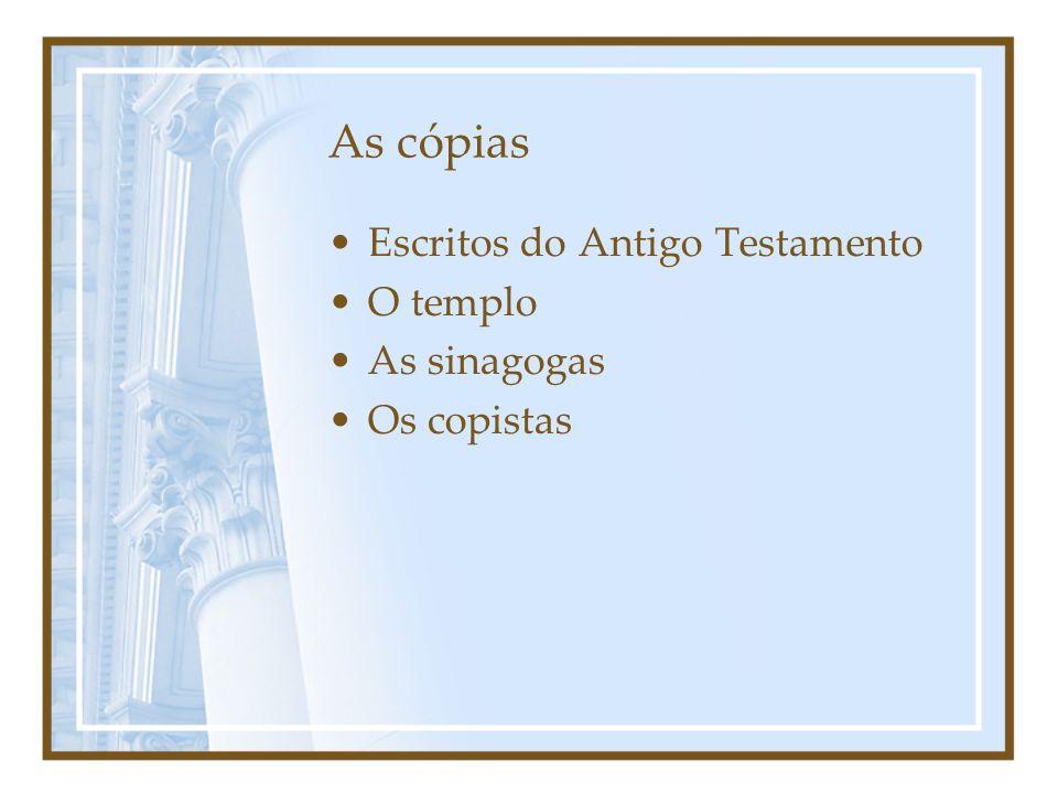 As cópias Escritos do Antigo Testamento O templo As sinagogas