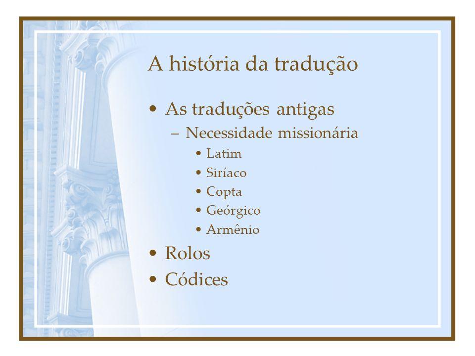 A história da tradução As traduções antigas Rolos Códices