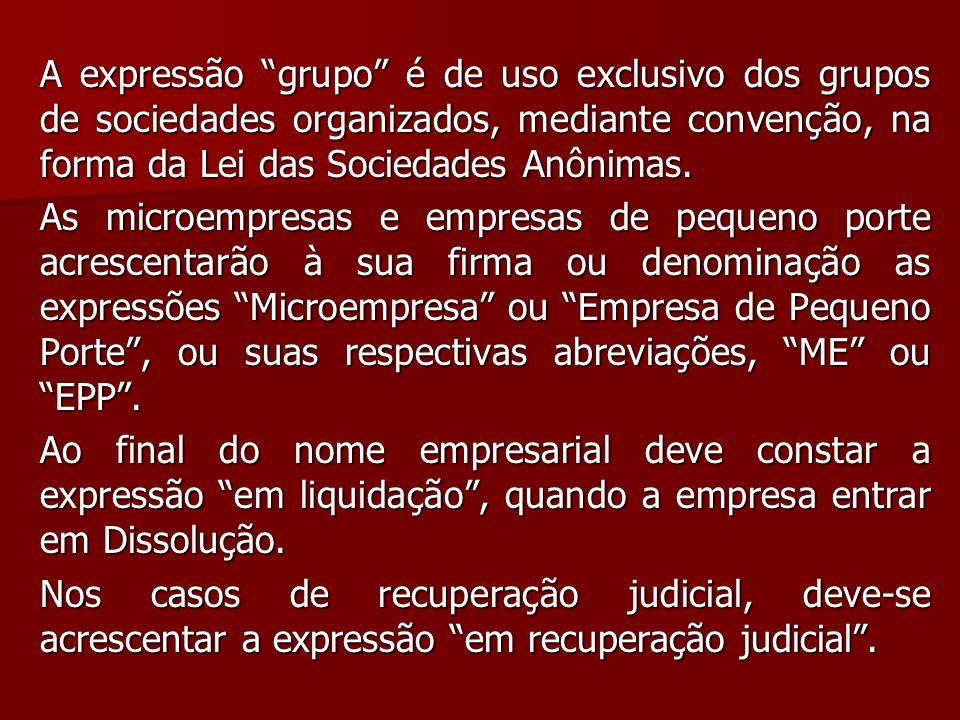 A expressão grupo é de uso exclusivo dos grupos de sociedades organizados, mediante convenção, na forma da Lei das Sociedades Anônimas.