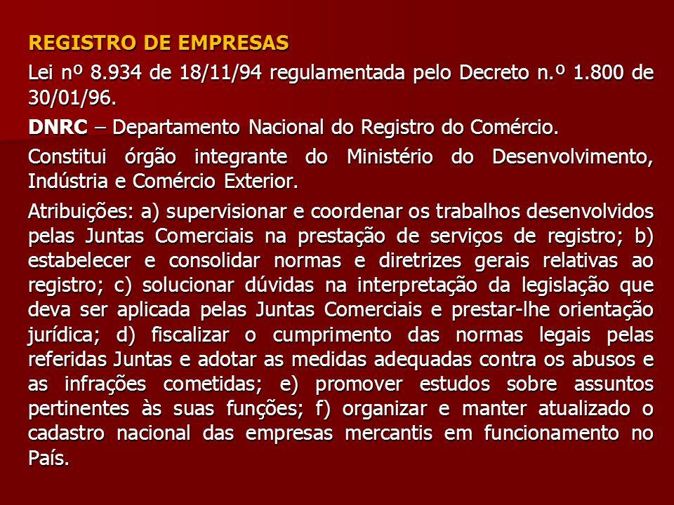 REGISTRO DE EMPRESAS Lei nº 8.934 de 18/11/94 regulamentada pelo Decreto n.º 1.800 de 30/01/96.