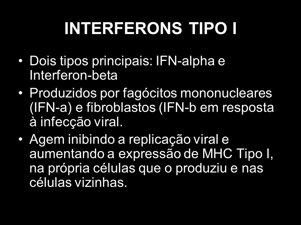 INTERFERONS TIPO I Dois tipos principais: IFN-alpha e Interferon-beta
