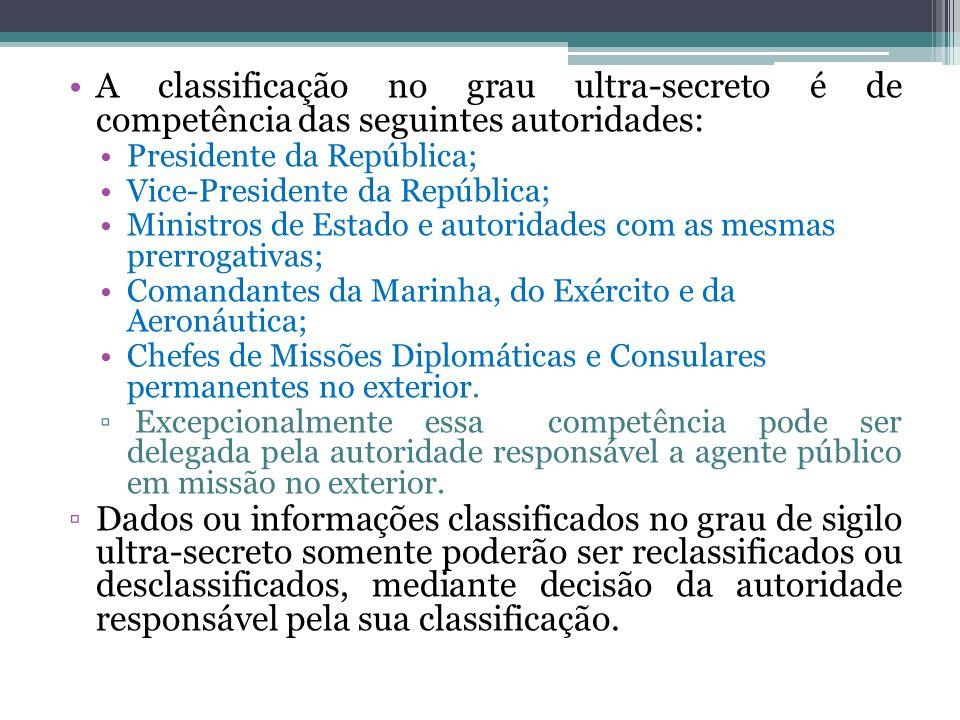 A classificação no grau ultra-secreto é de competência das seguintes autoridades: