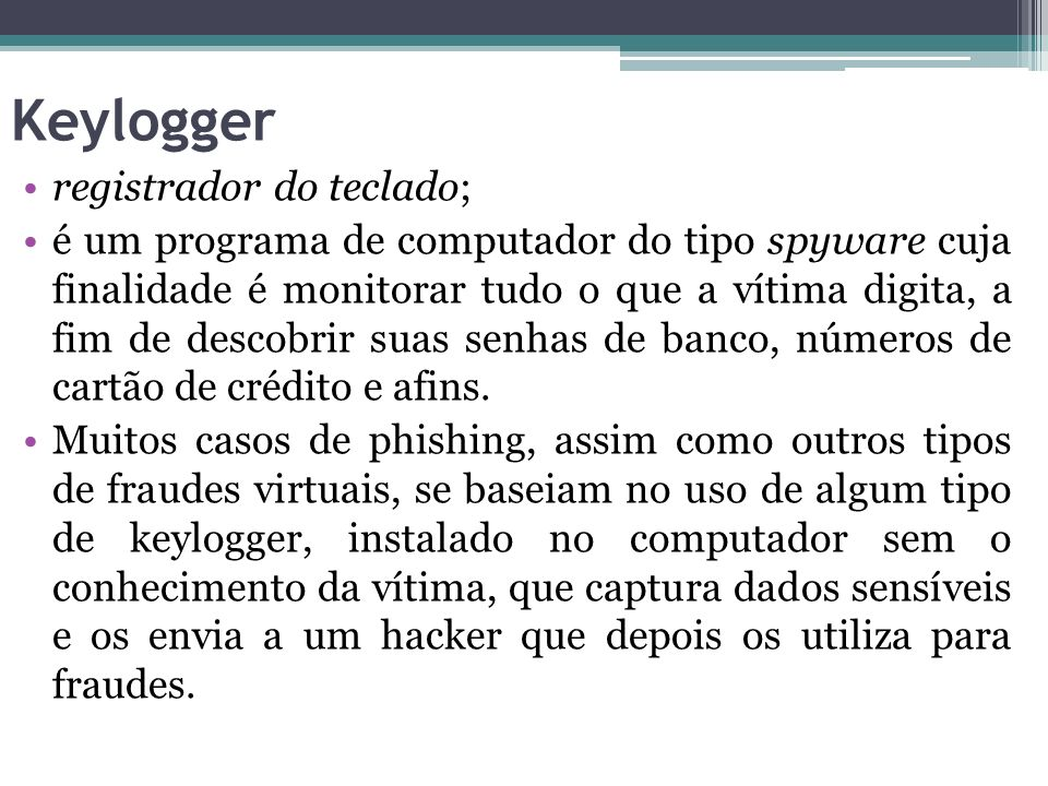 Keylogger registrador do teclado;