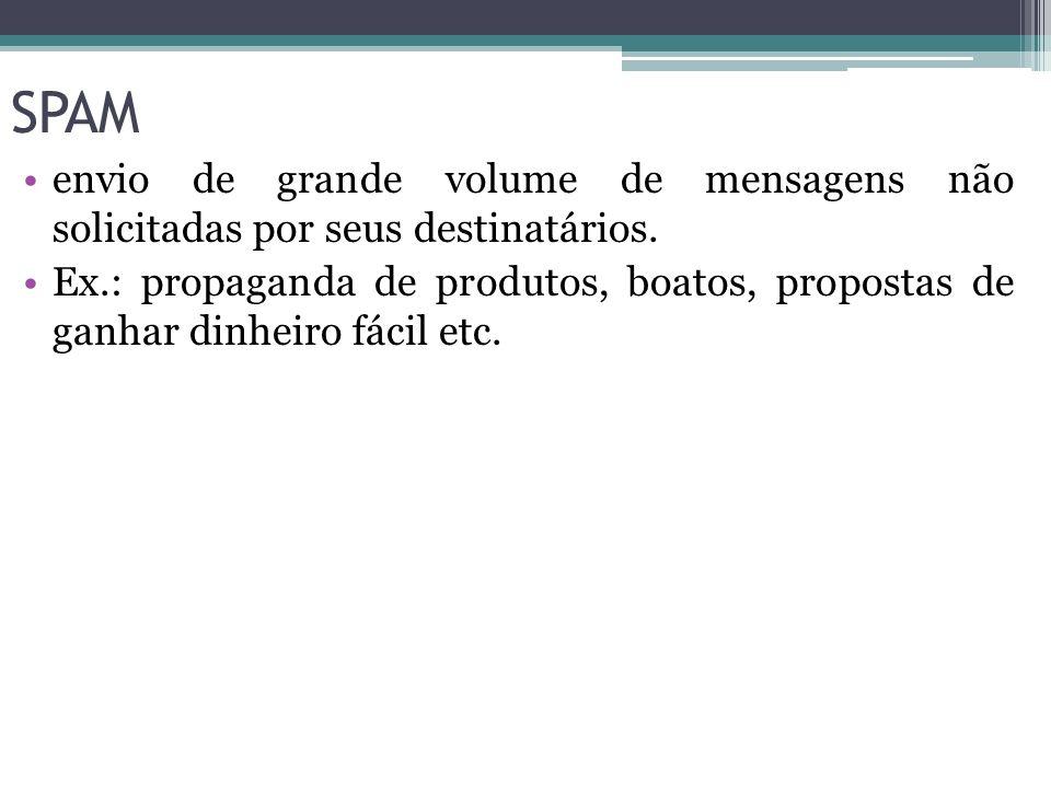 SPAM envio de grande volume de mensagens não solicitadas por seus destinatários.