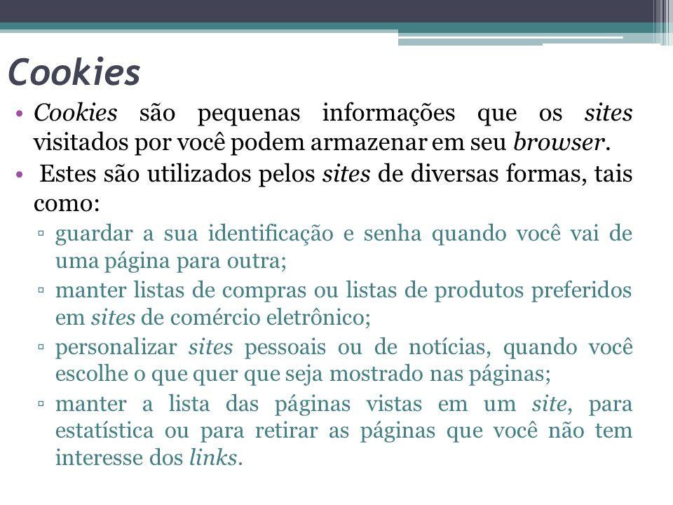CookiesCookies são pequenas informações que os sites visitados por você podem armazenar em seu browser.