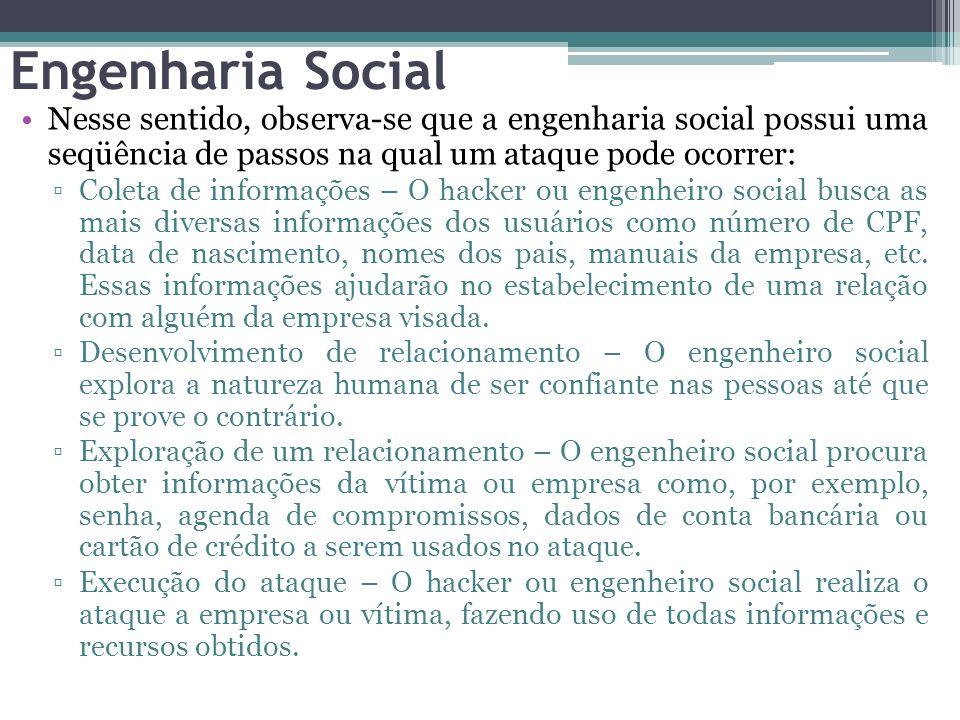 Engenharia Social Nesse sentido, observa-se que a engenharia social possui uma seqüência de passos na qual um ataque pode ocorrer: