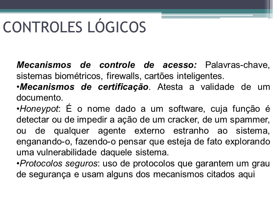 CONTROLES LÓGICOS Mecanismos de controle de acesso: Palavras-chave, sistemas biométricos, firewalls, cartões inteligentes.