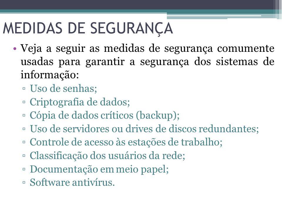 MEDIDAS DE SEGURANÇA Veja a seguir as medidas de segurança comumente usadas para garantir a segurança dos sistemas de informação: