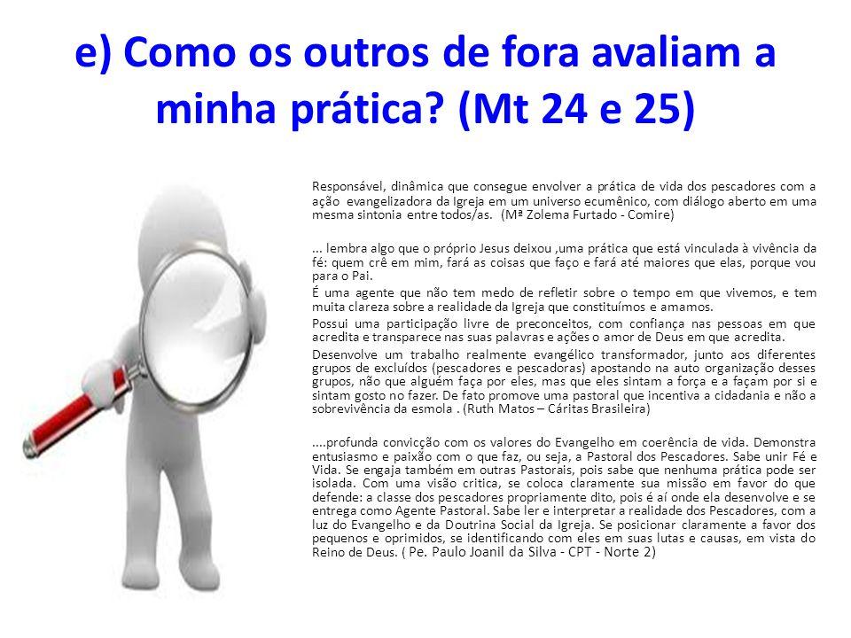 e) Como os outros de fora avaliam a minha prática (Mt 24 e 25)