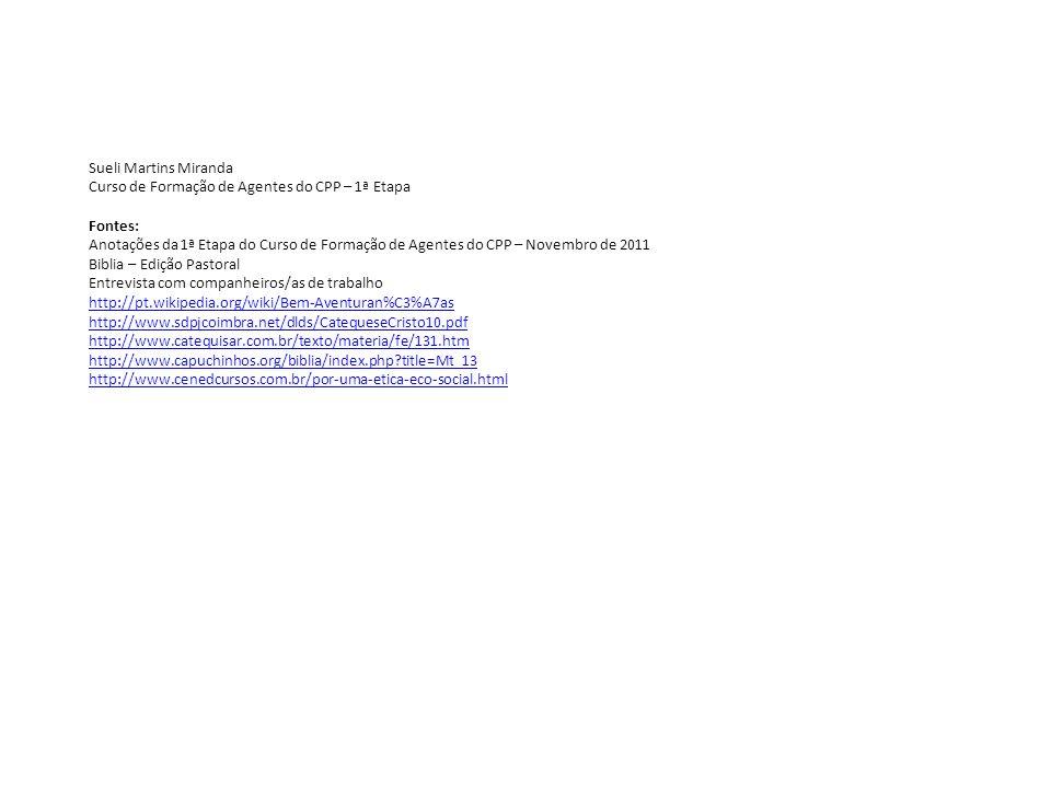 Sueli Martins MirandaCurso de Formação de Agentes do CPP – 1ª Etapa. Fontes: