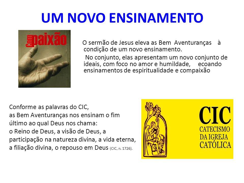 UM NOVO ENSINAMENTO O sermão de Jesus eleva as Bem Aventuranças à condição de um novo ensinamento.