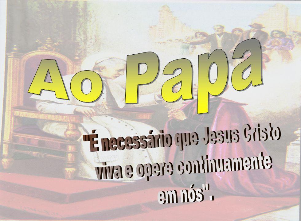 Ao Papa É necessário que Jesus Cristo viva e opere continuamente