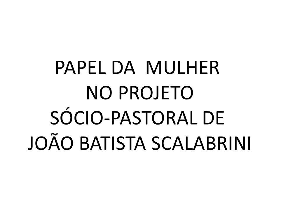 PAPEL DA MULHER NO PROJETO SÓCIO-PASTORAL DE JOÃO BATISTA SCALABRINI