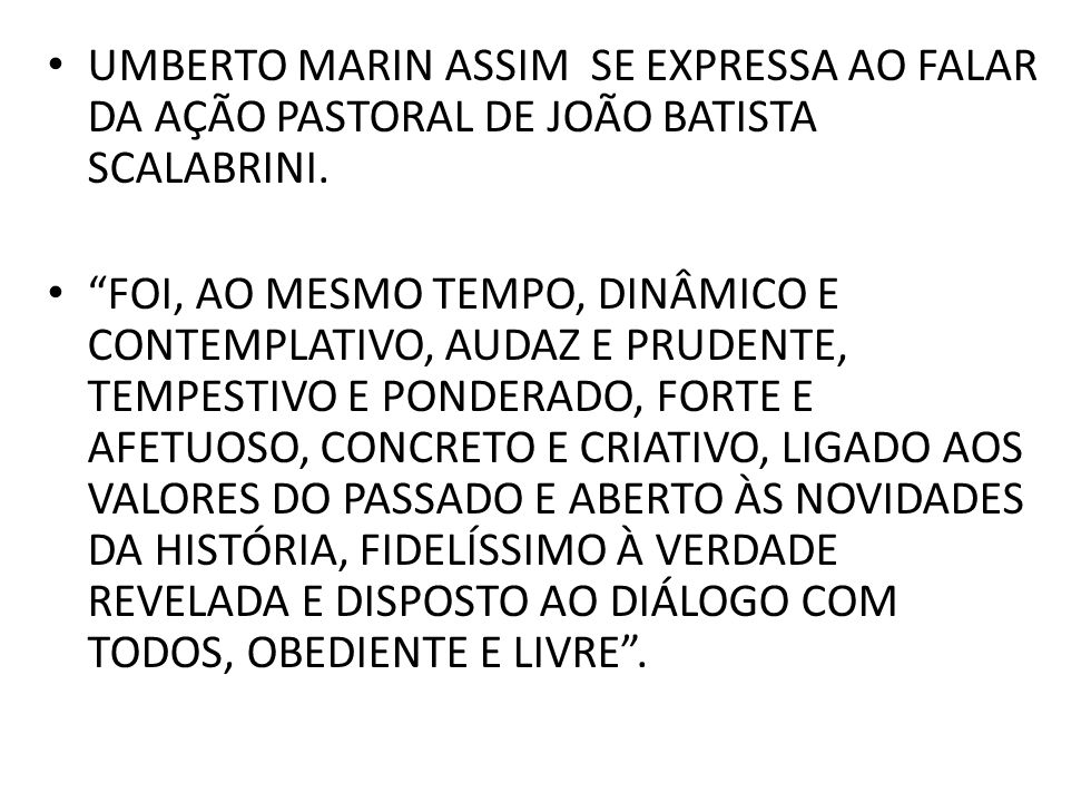UMBERTO MARIN ASSIM SE EXPRESSA AO FALAR DA AÇÃO PASTORAL DE JOÃO BATISTA SCALABRINI.