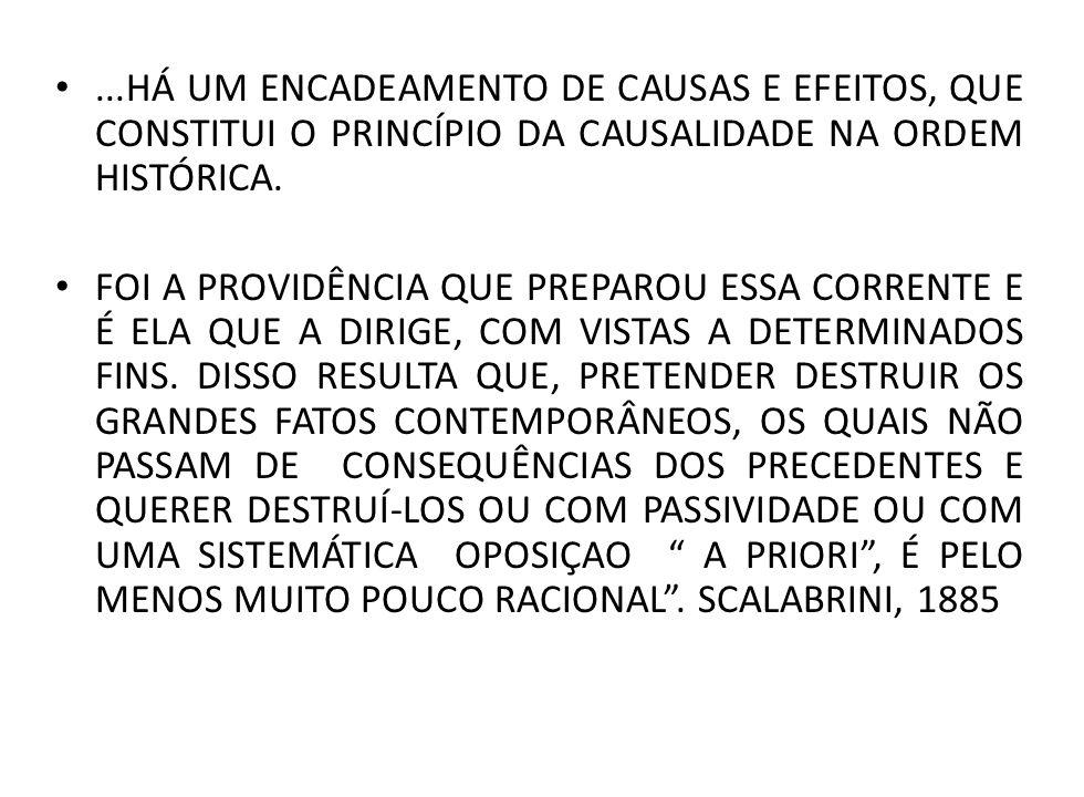 ...HÁ UM ENCADEAMENTO DE CAUSAS E EFEITOS, QUE CONSTITUI O PRINCÍPIO DA CAUSALIDADE NA ORDEM HISTÓRICA.