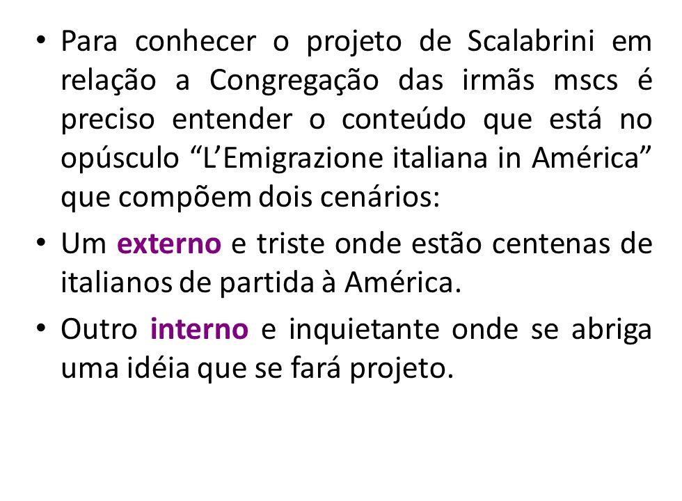 Para conhecer o projeto de Scalabrini em relação a Congregação das irmãs mscs é preciso entender o conteúdo que está no opúsculo L'Emigrazione italiana in América que compõem dois cenários: