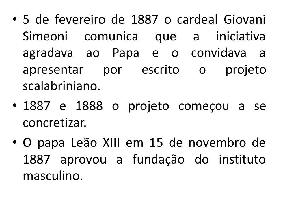 5 de fevereiro de 1887 o cardeal Giovani Simeoni comunica que a iniciativa agradava ao Papa e o convidava a apresentar por escrito o projeto scalabriniano.