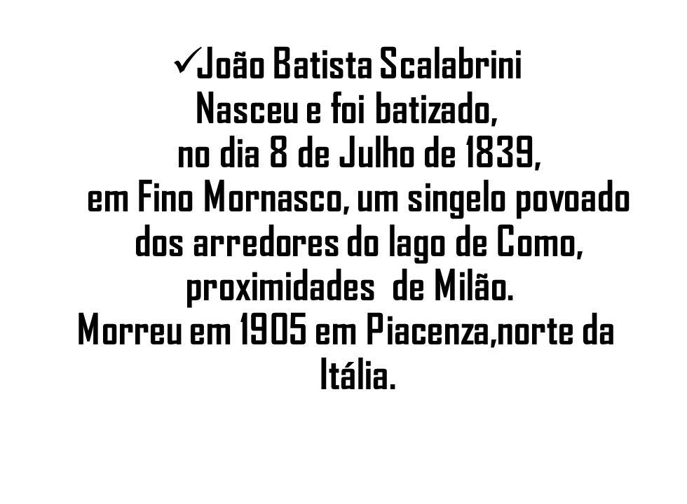 João Batista Scalabrini Morreu em 1905 em Piacenza,norte da Itália.